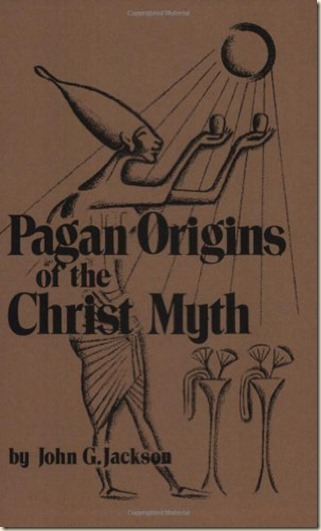 Pagan origins of the Cgrist mith - John G Jackson